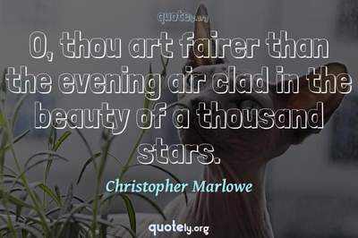 Photo Quote of O, thou art fairer than the evening air clad in the beauty of a thousand stars.