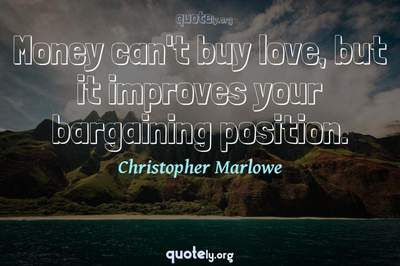 Photo Quote of Money can't buy love, but it improves your bargaining position.