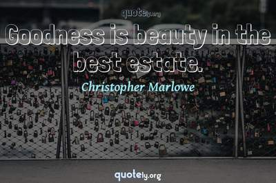 Photo Quote of Goodness is beauty in the best estate.