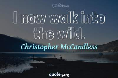 Photo Quote of I now walk into the wild.