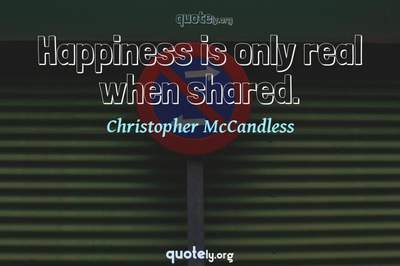 Photo Quote of Happiness is only real when shared.