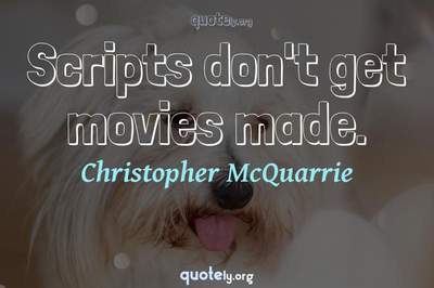 Photo Quote of Scripts don't get movies made.