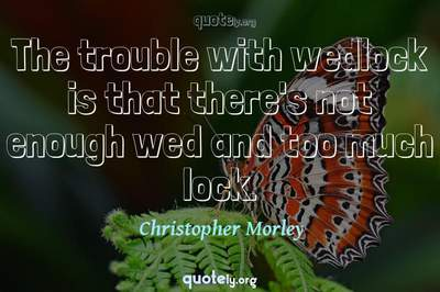 Photo Quote of The trouble with wedlock is that there's not enough wed and too much lock.