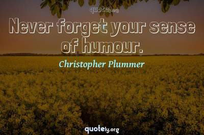 Photo Quote of Never forget your sense of humour.