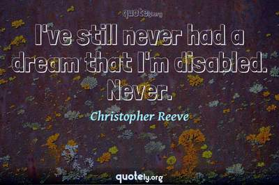 Photo Quote of I've still never had a dream that I'm disabled. Never.