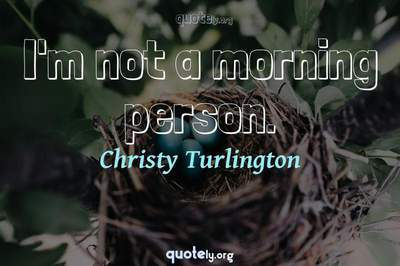 Photo Quote of I'm not a morning person.
