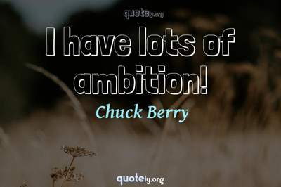 Photo Quote of I have lots of ambition!