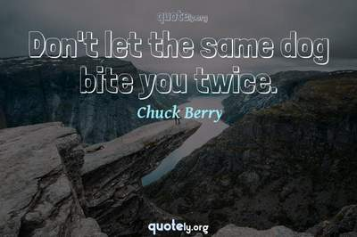 Photo Quote of Don't let the same dog bite you twice.
