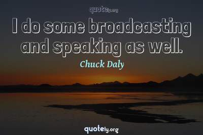 Photo Quote of I do some broadcasting and speaking as well.