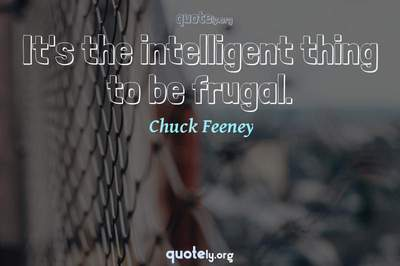 Photo Quote of It's the intelligent thing to be frugal.
