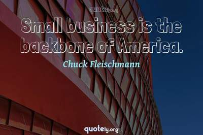 Photo Quote of Small business is the backbone of America.
