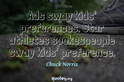 Photo Quote of Ads sway kids' preferences. Star athletes spokespeople sway kids' preference.