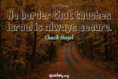 Photo Quote of No border that touches Israel is always secure.