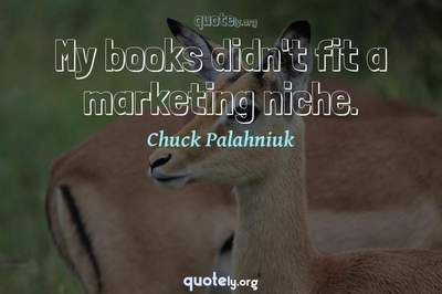 Photo Quote of My books didn't fit a marketing niche.