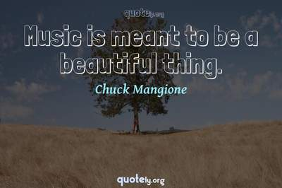 Photo Quote of Music is meant to be a beautiful thing.
