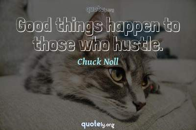 Photo Quote of Good things happen to those who hustle.
