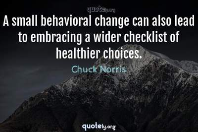 Photo Quote of A small behavioral change can also lead to embracing a wider checklist of healthier choices.