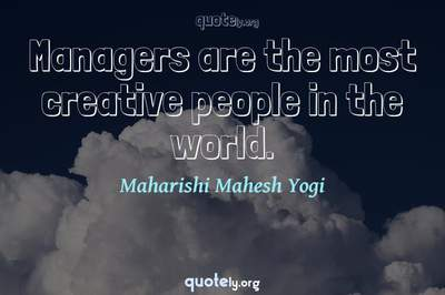 Photo Quote of Managers are the most creative people in the world.