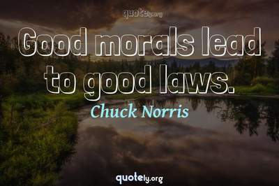 Photo Quote of Good morals lead to good laws.