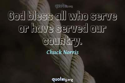 Photo Quote of God bless all who serve or have served our country.