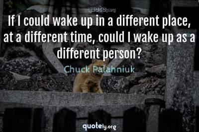 Photo Quote of If I could wake up in a different place, at a different time, could I wake up as a different person?
