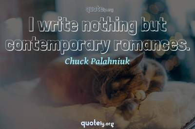 Photo Quote of I write nothing but contemporary romances.