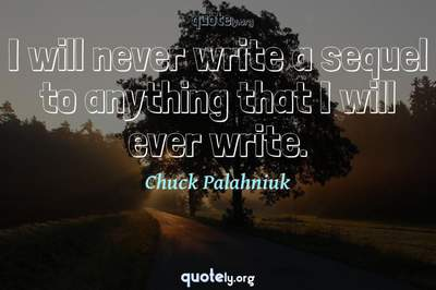 Photo Quote of I will never write a sequel to anything that I will ever write.