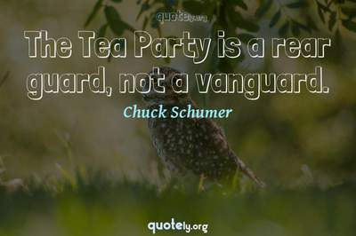 Photo Quote of The Tea Party is a rear guard, not a vanguard.