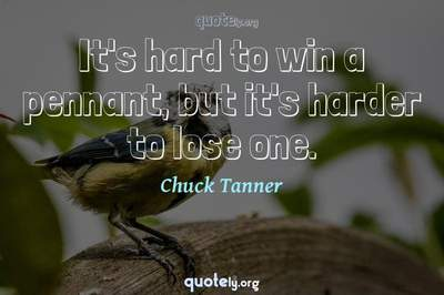 Photo Quote of It's hard to win a pennant, but it's harder to lose one.