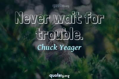 Photo Quote of Never wait for trouble.
