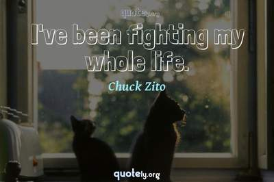 Photo Quote of I've been fighting my whole life.