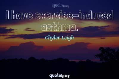 Photo Quote of I have exercise-induced asthma.