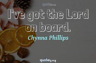 Photo Quote of I've got the Lord on board.