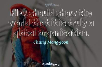 Photo Quote of FIFA should show the world that it is truly a global organisation.