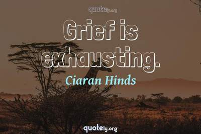Photo Quote of Grief is exhausting.