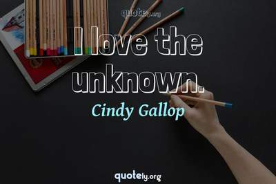 Photo Quote of I love the unknown.