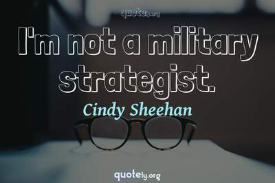 Photo Quote of I'm not a military strategist.