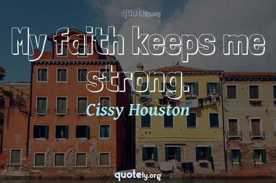Photo Quote of My faith keeps me strong.