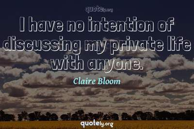 Photo Quote of I have no intention of discussing my private life with anyone.
