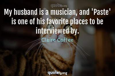 Photo Quote of My husband is a musician, and 'Paste' is one of his favorite places to be interviewed by.