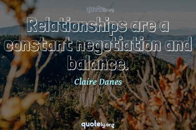Photo Quote of Relationships are a constant negotiation and balance.
