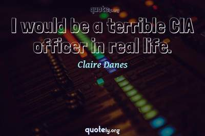Photo Quote of I would be a terrible CIA officer in real life.