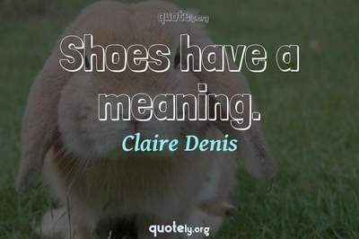 Photo Quote of Shoes have a meaning.
