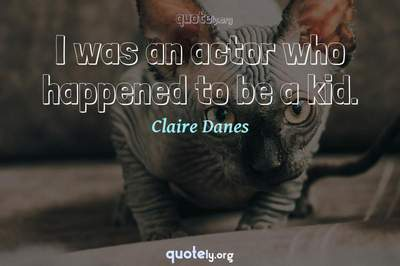 Photo Quote of I was an actor who happened to be a kid.