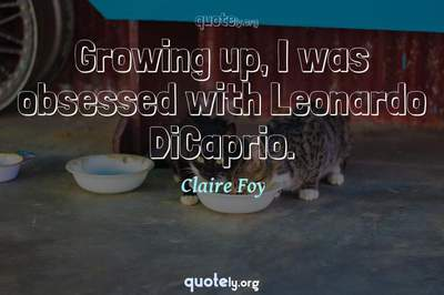 Photo Quote of Growing up, I was obsessed with Leonardo DiCaprio.
