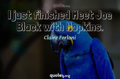 Photo Quote of I just finished Meet Joe Black with Hopkins.