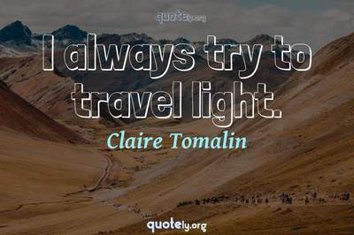Photo Quote of I always try to travel light.