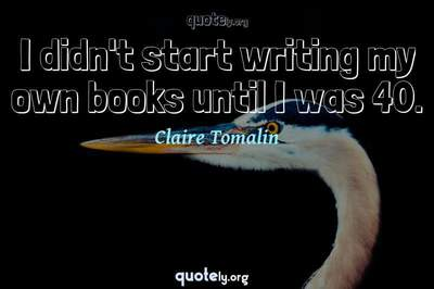 Photo Quote of I didn't start writing my own books until I was 40.