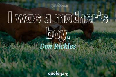 Photo Quote of I was a mother's boy.