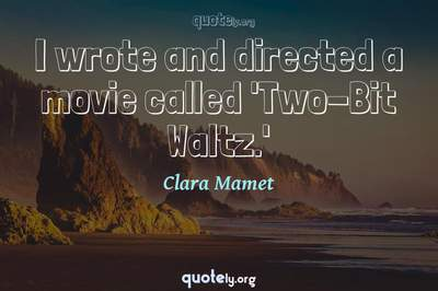 Photo Quote of I wrote and directed a movie called 'Two-Bit Waltz.'